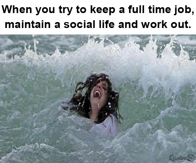 when-you-try-to-keep-a-full-time-job.jpg